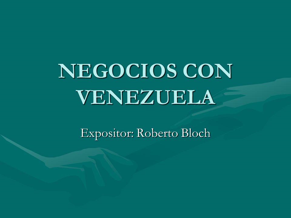 NEGOCIOS CON VENEZUELA Expositor: Roberto Bloch