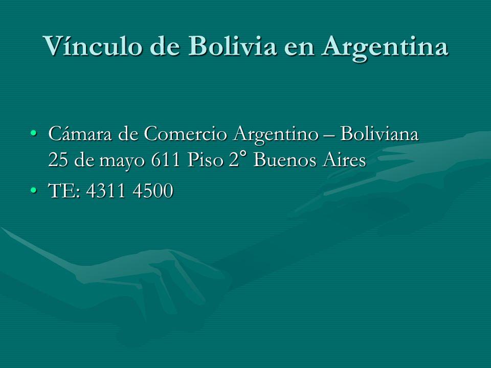 Vínculo de Bolivia en Argentina Cámara de Comercio Argentino – Boliviana 25 de mayo 611 Piso 2° Buenos AiresCámara de Comercio Argentino – Boliviana 25 de mayo 611 Piso 2° Buenos Aires TE: 4311 4500TE: 4311 4500