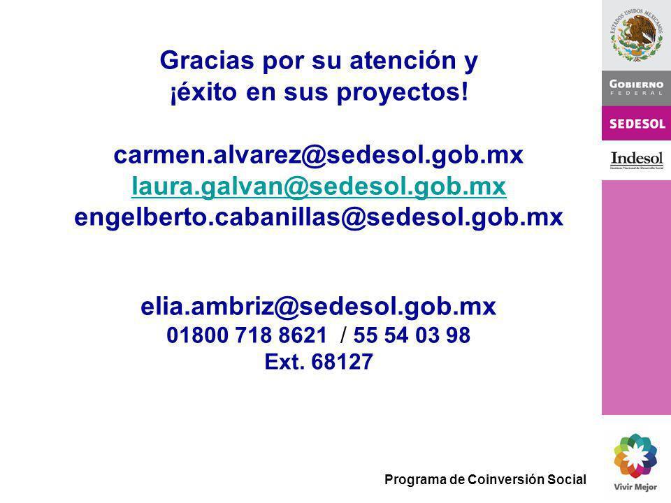 Programa de Coinversión Social Gracias por su atención y ¡éxito en sus proyectos! carmen.alvarez@sedesol.gob.mx laura.galvan@sedesol.gob.mx engelberto