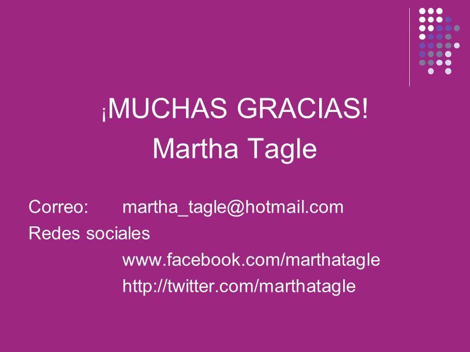 ¡ MUCHAS GRACIAS! Martha Tagle Correo: martha_tagle@hotmail.com Redes sociales www.facebook.com/marthatagle http://twitter.com/marthatagle