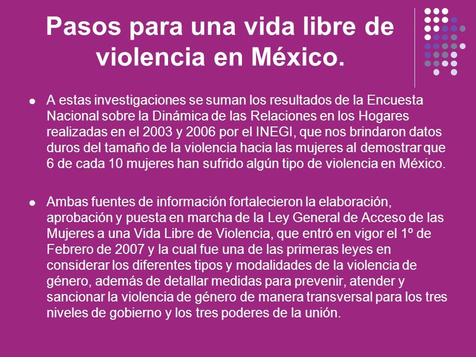 Pasos para una vida libre de violencia en México. A estas investigaciones se suman los resultados de la Encuesta Nacional sobre la Dinámica de las Rel