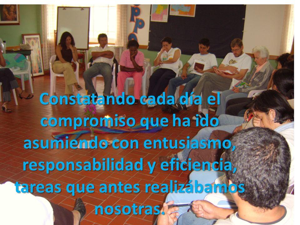 Constatando cada día el compromiso que ha ido asumiendo con entusiasmo, responsabilidad y eficiencia, tareas que antes realizábamos nosotras.