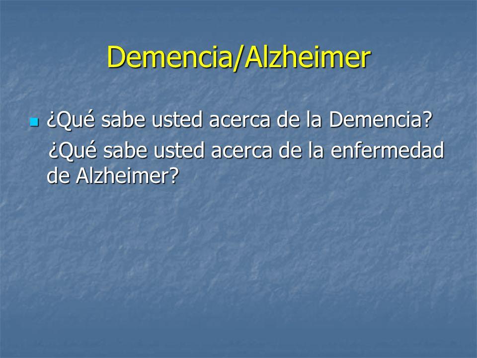 Demencia/Alzheimer ¿Qué sabe usted acerca de la Demencia? ¿Qué sabe usted acerca de la Demencia? ¿Qué sabe usted acerca de la enfermedad de Alzheimer?