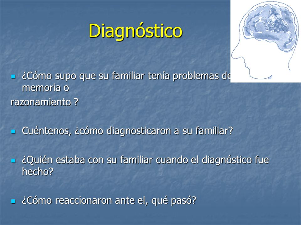 Diagnóstico ¿Cómo supo que su familiar tenía problemas de la memoria o ¿Cómo supo que su familiar tenía problemas de la memoria o razonamiento ? Cuént