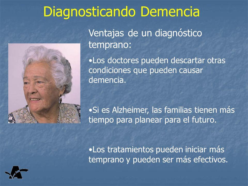 Diagnosticando Demencia Ventajas de un diagnóstico temprano: Los doctores pueden descartar otras condiciones que pueden causar demencia. Si es Alzheim