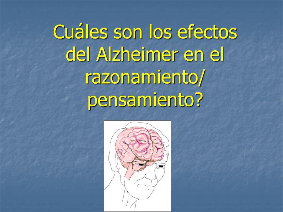 Cuáles son los efectos del Alzheimer en el razonamiento/ pensamiento?