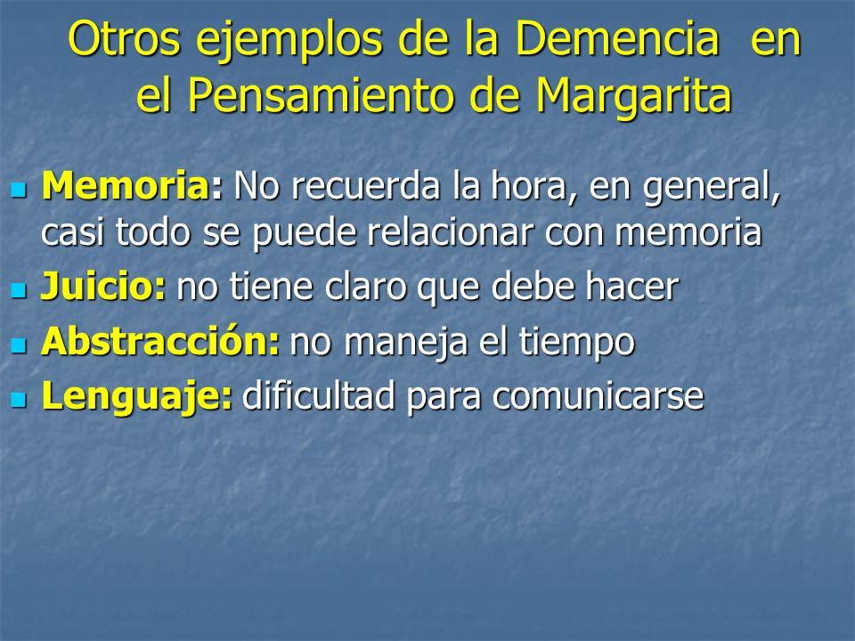 Otros ejemplos de la Demencia en el Pensamiento de Margarita Memoria: No recuerda la hora, en general, casi todo se puede relacionar con memoria Memor