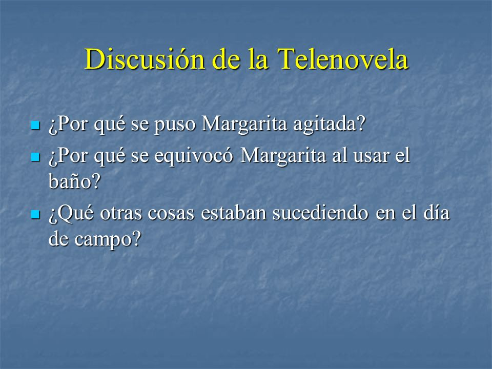 Discusión de la Telenovela ¿Por qué se puso Margarita agitada? ¿Por qué se puso Margarita agitada? ¿Por qué se equivocó Margarita al usar el baño? ¿Po