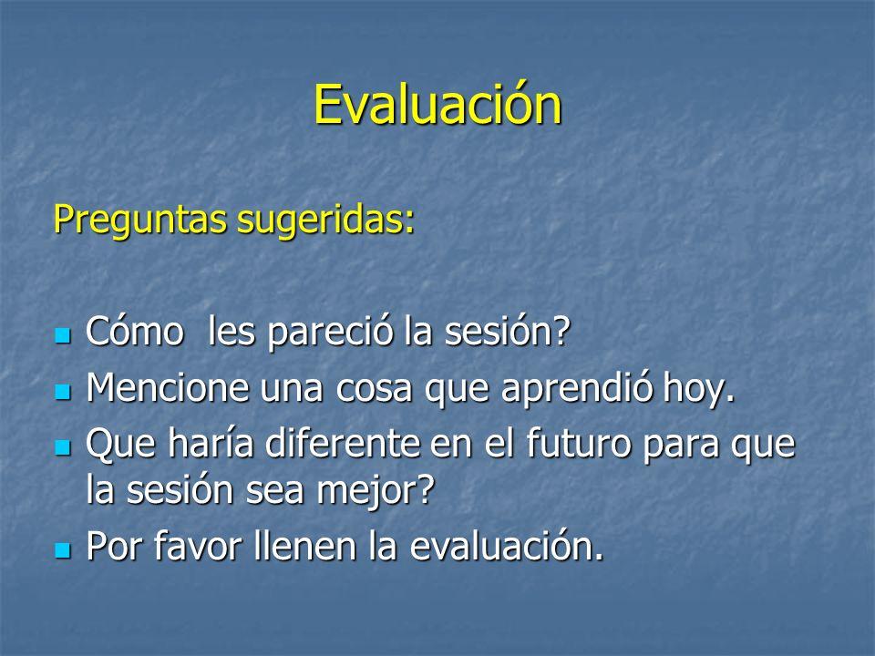 Evaluación Preguntas sugeridas: Cómo les pareció la sesión? Cómo les pareció la sesión? Mencione una cosa que aprendió hoy. Mencione una cosa que apre