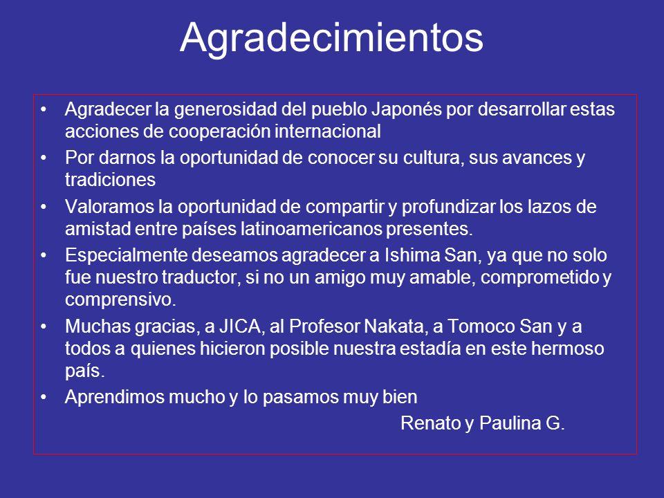 Agradecimientos Agradecer la generosidad del pueblo Japonés por desarrollar estas acciones de cooperación internacional Por darnos la oportunidad de c