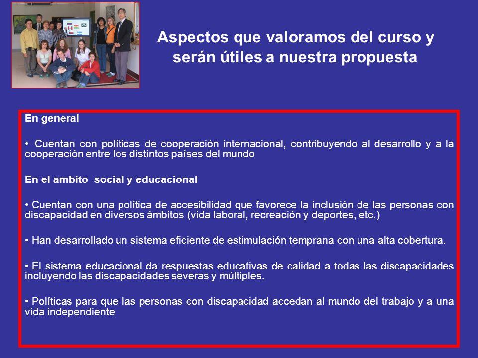 Aspectos que valoramos del curso y serán útiles a nuestra propuesta En general Cuentan con políticas de cooperación internacional, contribuyendo al de