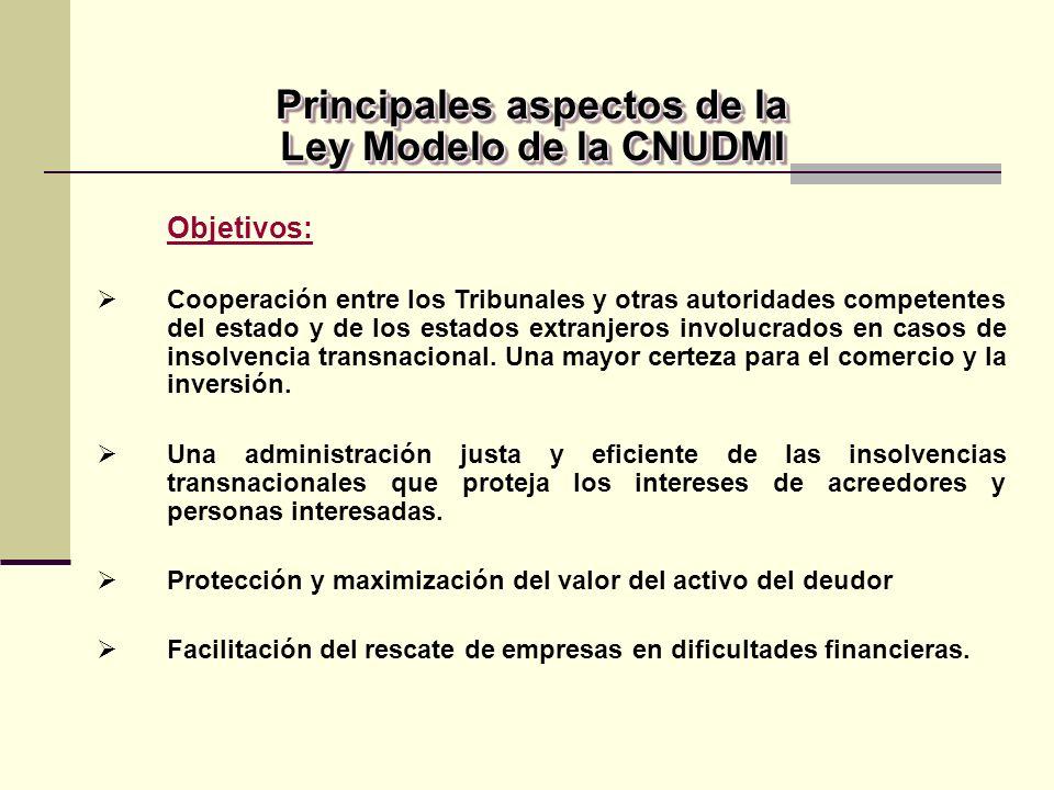 Objetivos: Cooperación entre los Tribunales y otras autoridades competentes del estado y de los estados extranjeros involucrados en casos de insolvencia transnacional.