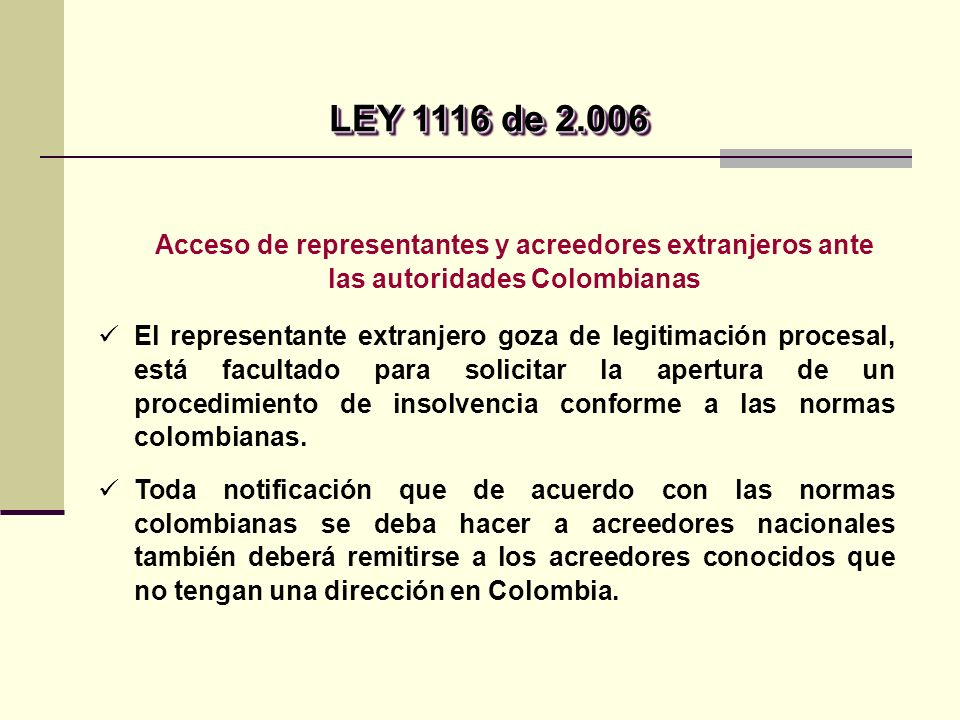 Acceso de representantes y acreedores extranjeros ante las autoridades Colombianas El representante extranjero goza de legitimación procesal, está facultado para solicitar la apertura de un procedimiento de insolvencia conforme a las normas colombianas.