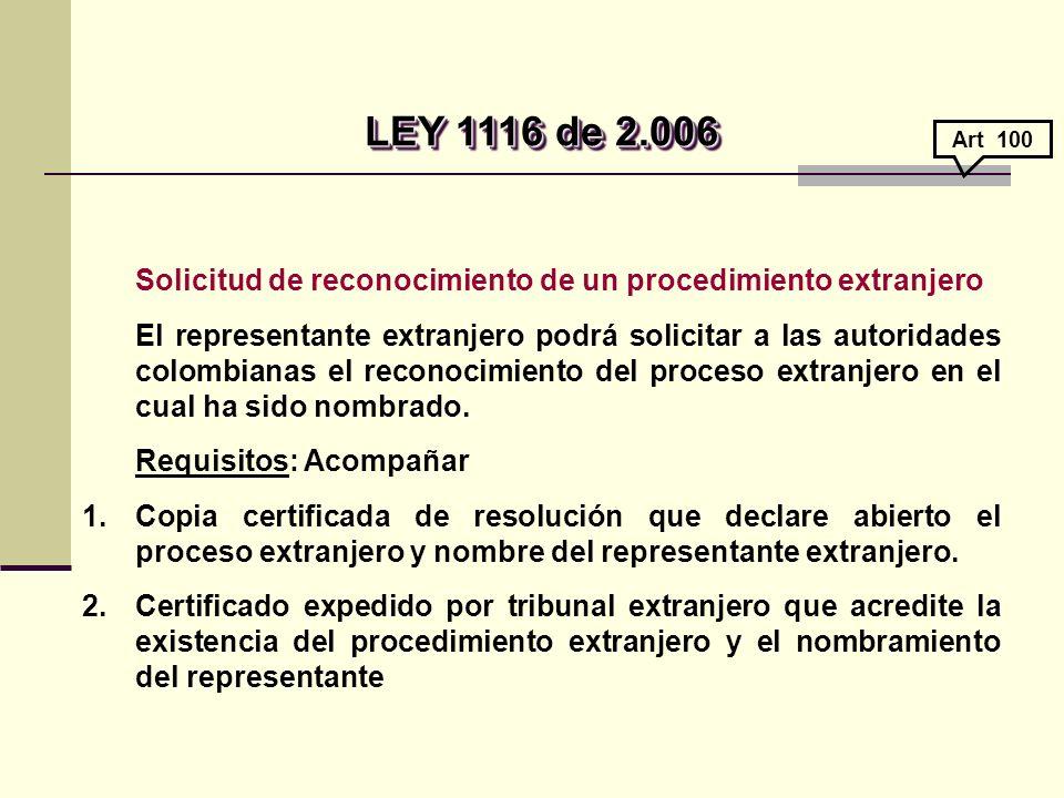 Solicitud de reconocimiento de un procedimiento extranjero El representante extranjero podrá solicitar a las autoridades colombianas el reconocimiento del proceso extranjero en el cual ha sido nombrado.
