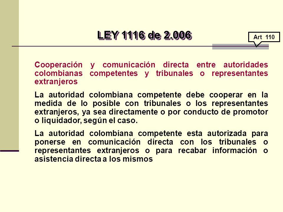 Cooperación y comunicación directa entre autoridades colombianas competentes y tribunales o representantes extranjeros La autoridad colombiana competente debe cooperar en la medida de lo posible con tribunales o los representantes extranjeros, ya sea directamente o por conducto de promotor o liquidador, según el caso.