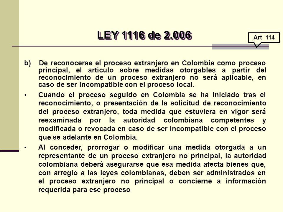 b) De reconocerse el proceso extranjero en Colombia como proceso principal, el artículo sobre medidas otorgables a partir del reconocimiento de un proceso extranjero no será aplicable, en caso de ser incompatible con el proceso local.