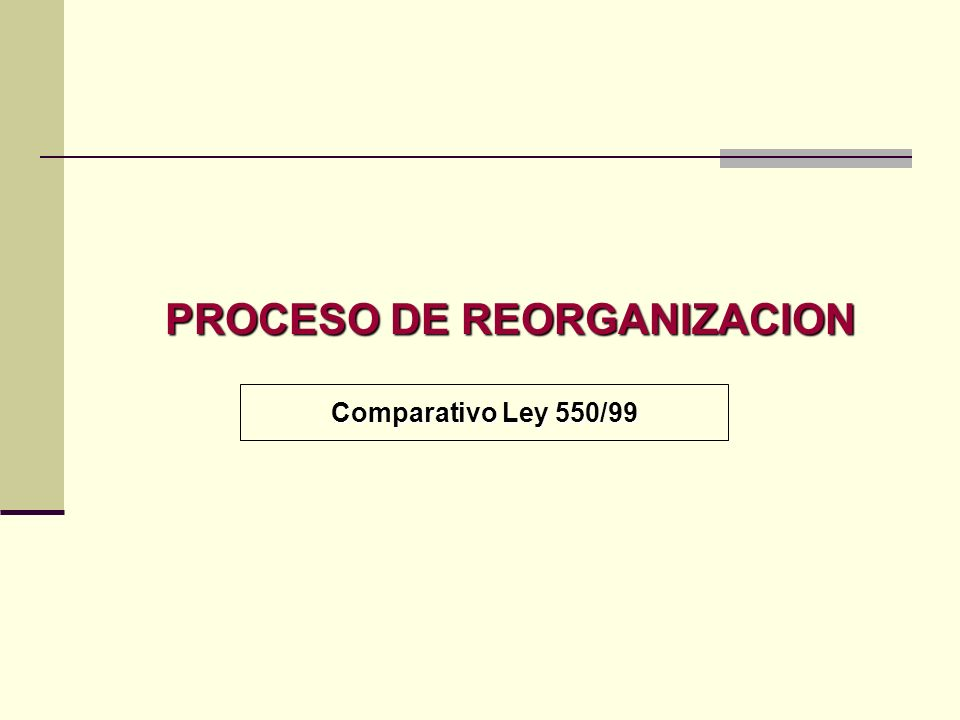 DISPOSICIONES COMUNES Reorganización y Liquidación Judicial Reorganización y Liquidación Judicial Comparativo Ley 222/95 y 550/99