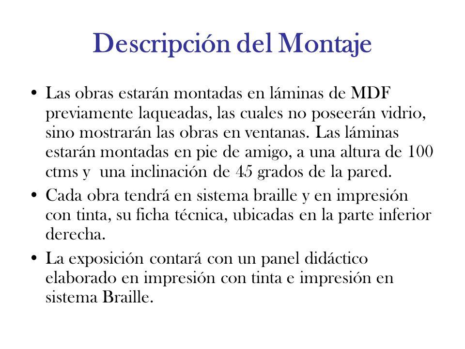 Descripción del Montaje Las obras estarán montadas en láminas de MDF previamente laqueadas, las cuales no poseerán vidrio, sino mostrarán las obras en