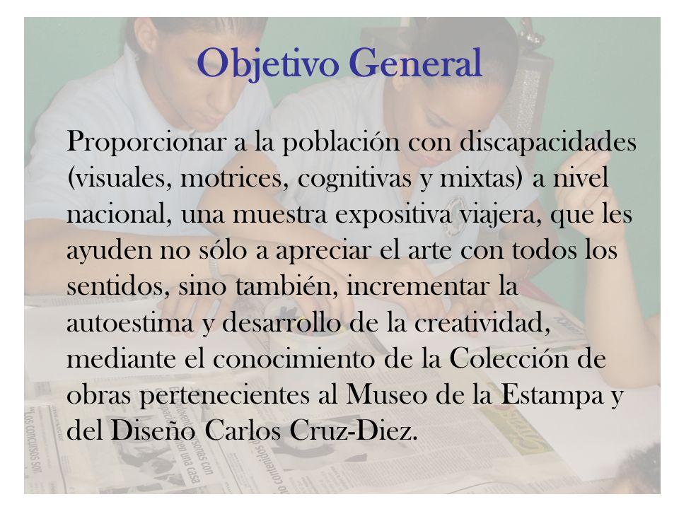 Objetivo General Proporcionar a la población con discapacidades (visuales, motrices, cognitivas y mixtas) a nivel nacional, una muestra expositiva via