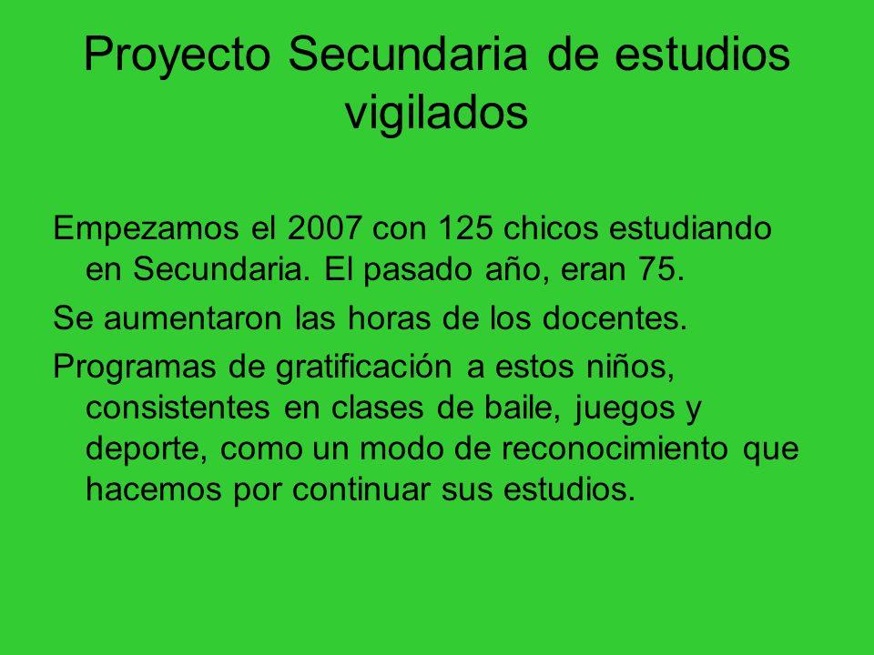 Proyecto Secundaria de estudios vigilados Empezamos el 2007 con 125 chicos estudiando en Secundaria. El pasado año, eran 75. Se aumentaron las horas d