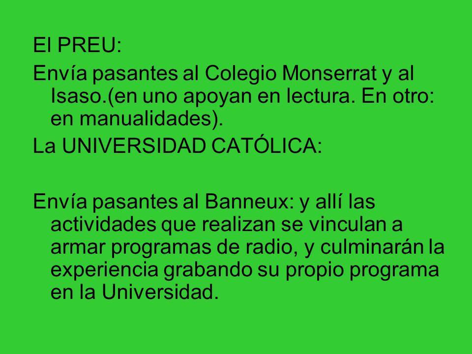 El PREU: Envía pasantes al Colegio Monserrat y al Isaso.(en uno apoyan en lectura. En otro: en manualidades). La UNIVERSIDAD CATÓLICA: Envía pasantes