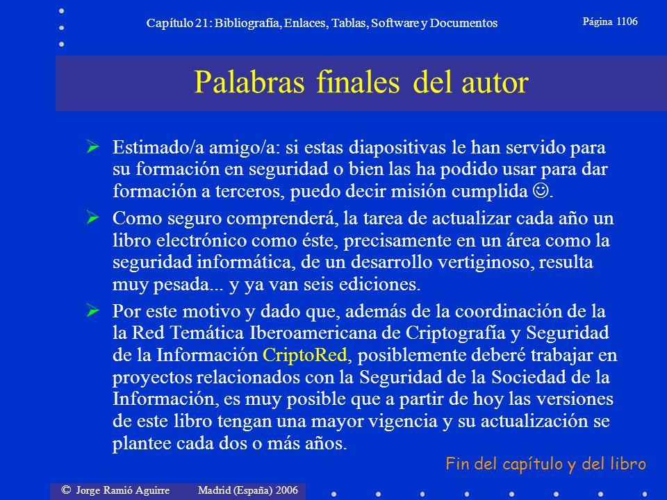 © Jorge Ramió Aguirre Madrid (España) 2006 Capítulo 21: Bibliografía, Enlaces, Tablas, Software y Documentos Página 1106 Palabras finales del autor Es