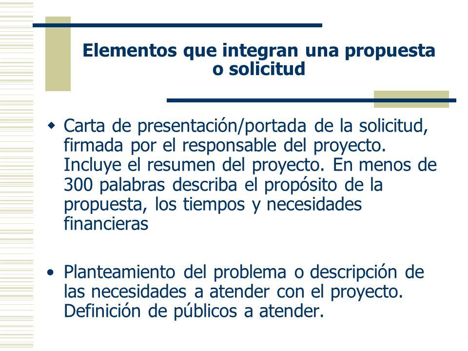Elementos que integran una propuesta o solicitud Carta de presentación/portada de la solicitud, firmada por el responsable del proyecto.