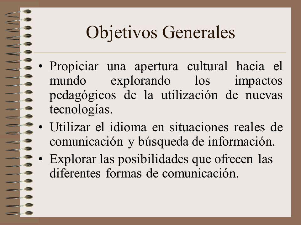 Objetivos Generales Propiciar una apertura cultural hacia el mundo explorando los impactos pedagógicos de la utilización de nuevas tecnologías. Utiliz