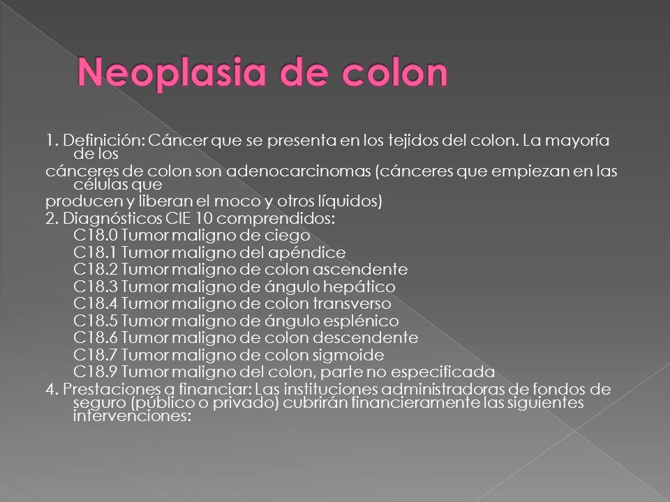 1. Definición: Cáncer que se presenta en los tejidos del colon. La mayoría de los cánceres de colon son adenocarcinomas (cánceres que empiezan en las