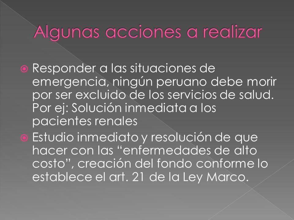 Responder a las situaciones de emergencia, ningún peruano debe morir por ser excluido de los servicios de salud. Por ej: Solución inmediata a los paci