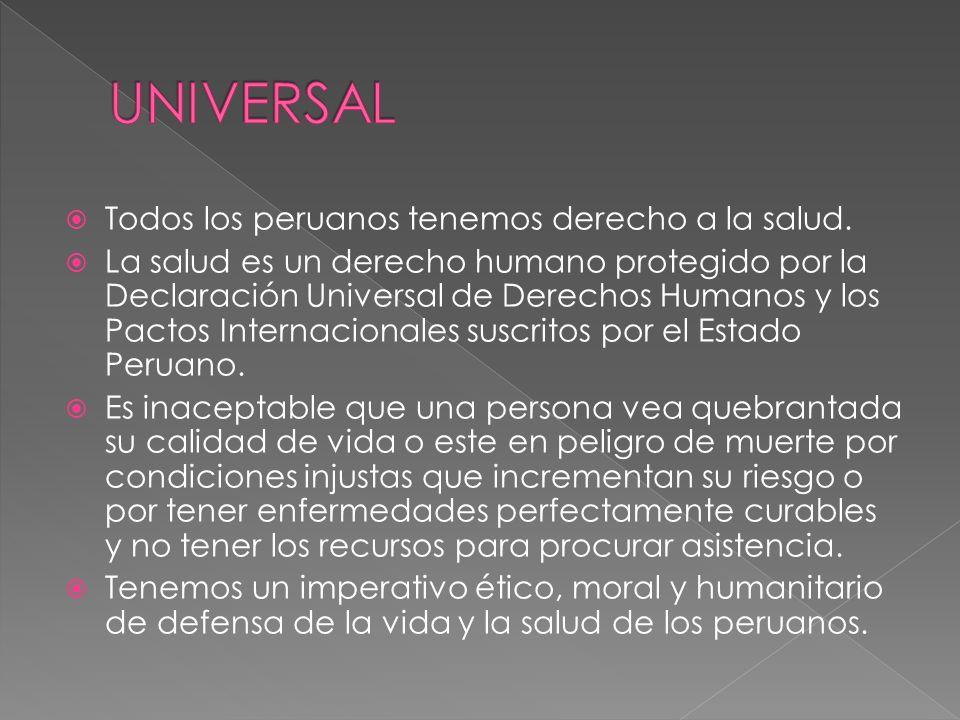Todos los peruanos tenemos derecho a la salud. La salud es un derecho humano protegido por la Declaración Universal de Derechos Humanos y los Pactos I