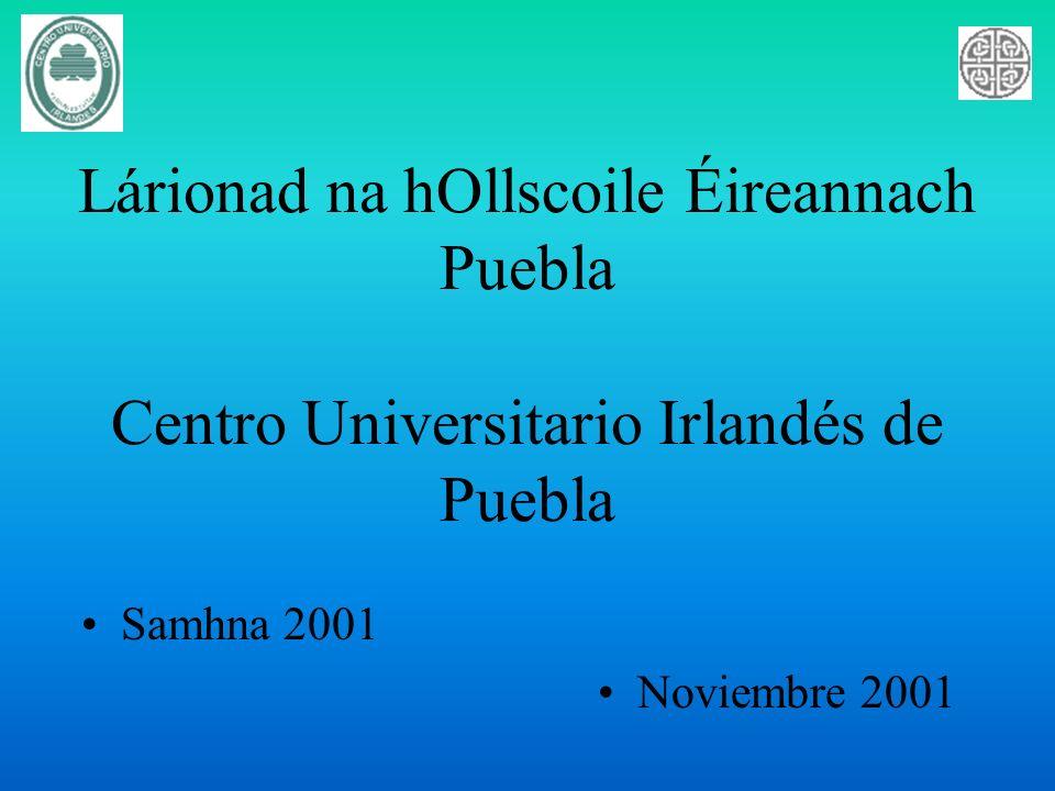 Lárionad na hOllscoile Éireannach Puebla Centro Universitario Irlandés de Puebla Samhna 2001 Noviembre 2001