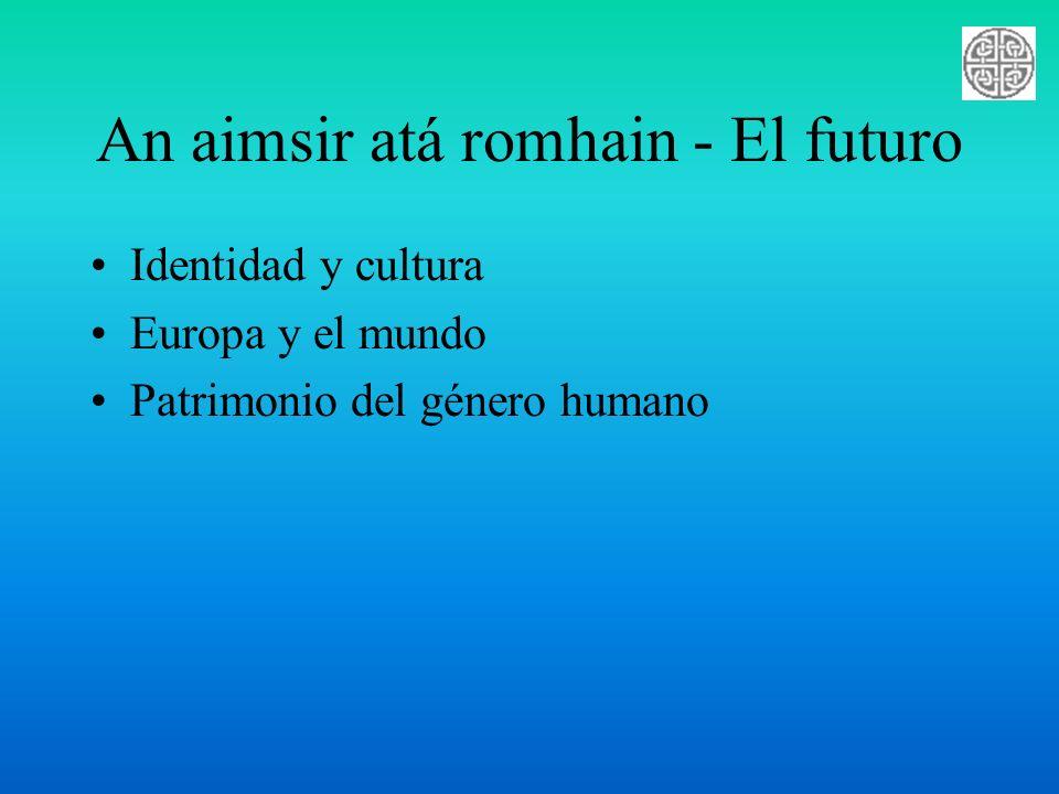 An aimsir atá romhain - El futuro Identidad y cultura Europa y el mundo Patrimonio del género humano