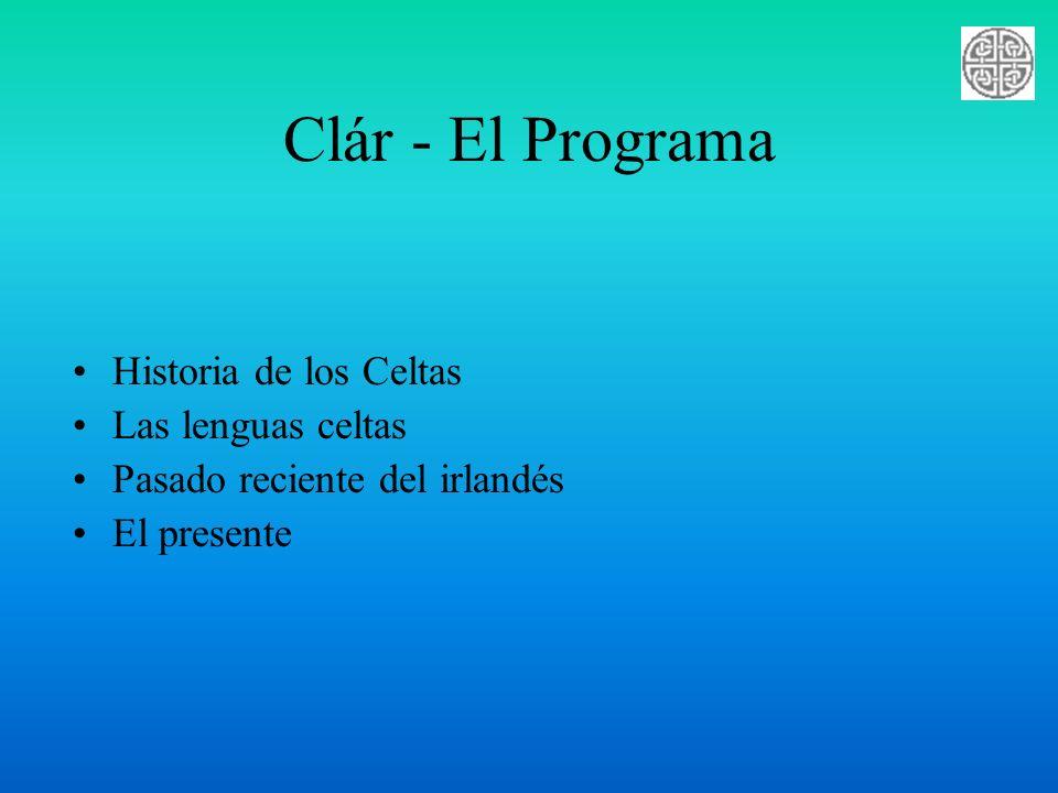 Clár - El Programa Historia de los Celtas Las lenguas celtas Pasado reciente del irlandés El presente