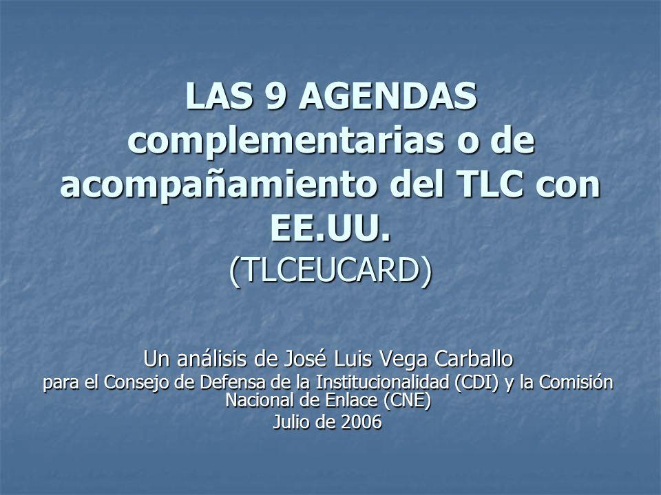 LAS 9 AGENDAS complementarias o de acompañamiento del TLC con EE.UU. (TLCEUCARD) Un análisis de José Luis Vega Carballo para el Consejo de Defensa de