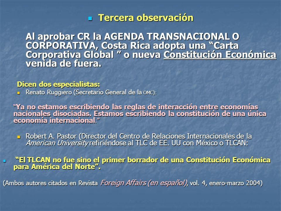 Tercera observación Tercera observación Al aprobar CR la AGENDA TRANSNACIONAL O CORPORATIVA, Costa Rica adopta una Carta Corporativa Global o nueva Co