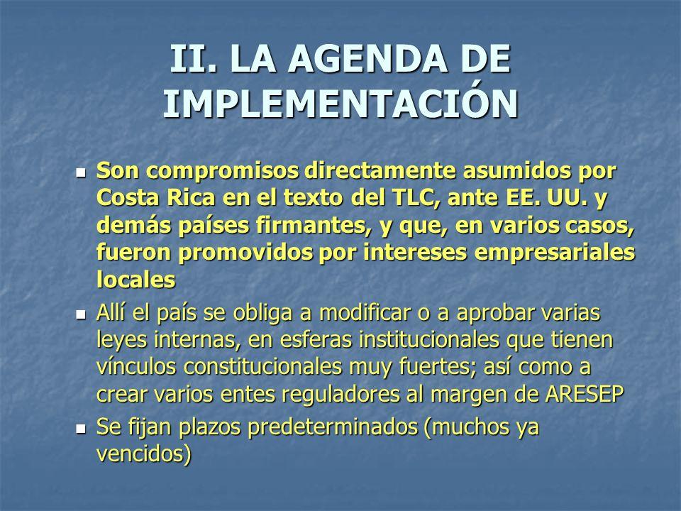 II. LA AGENDA DE IMPLEMENTACIÓN Son compromisos directamente asumidos por Costa Rica en el texto del TLC, ante EE. UU. y demás países firmantes, y que