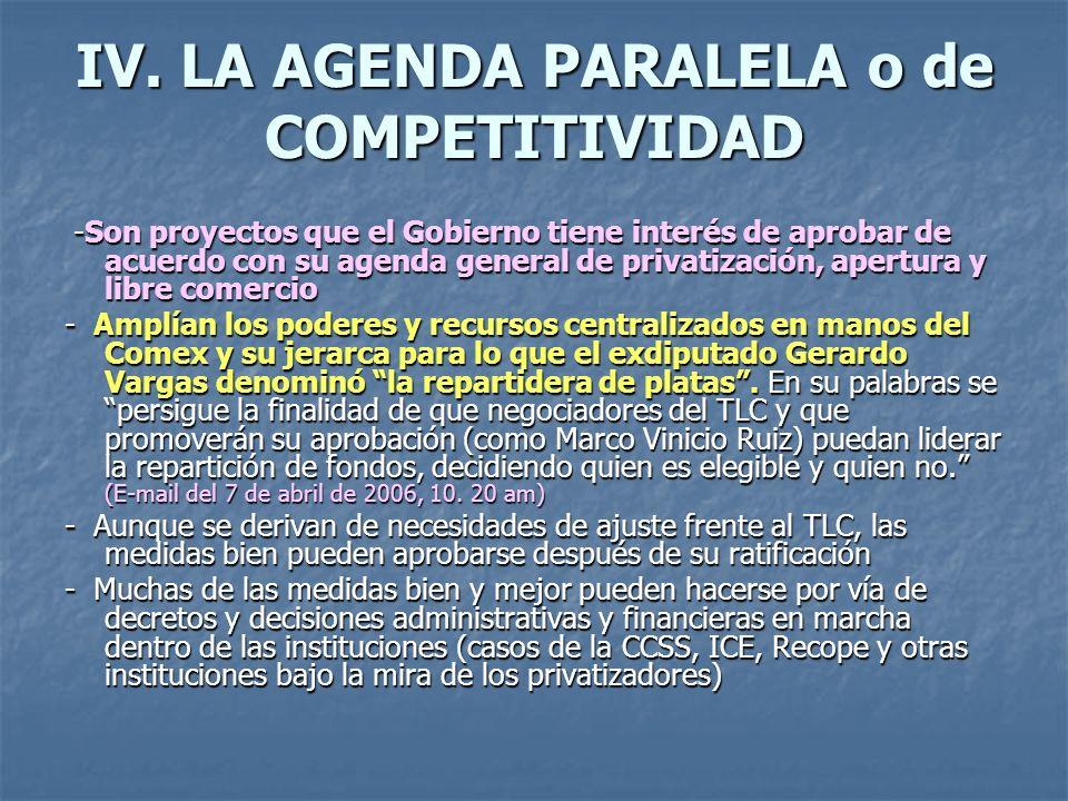 IV. LA AGENDA PARALELA o de COMPETITIVIDAD -Son proyectos que el Gobierno tiene interés de aprobar de acuerdo con su agenda general de privatización,