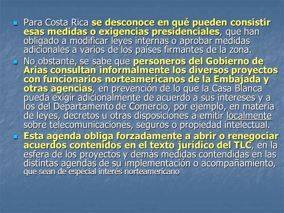 Para Costa Rica se desconoce en qué pueden consistir esas medidas o exigencias presidenciales, que han obligado a modificar leyes internas o aprobar medidas adicionales a varios de los países firmantes de la zona.