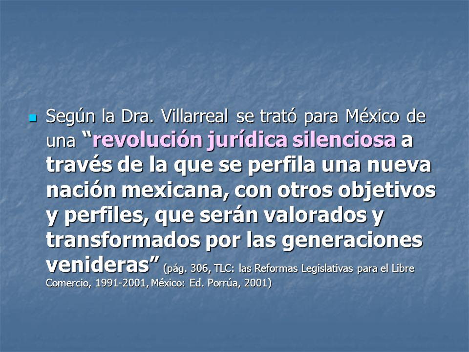 Según la Dra. Villarreal se trató para México de una revolución jurídica silenciosa a través de la que se perfila una nueva nación mexicana, con otros
