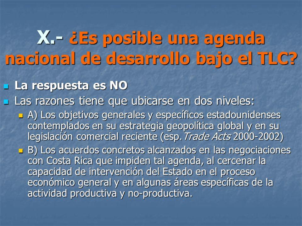 X.- ¿Es posible una agenda nacional de desarrollo bajo el TLC? La respuesta es NO La respuesta es NO Las razones tiene que ubicarse en dos niveles: La