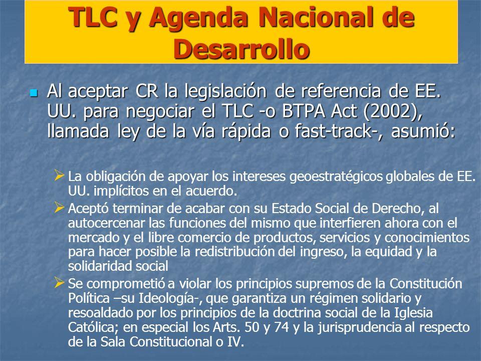 TLC y Agenda Nacional de Desarrollo Al aceptar CR la legislación de referencia de EE. UU. para negociar el TLC -o BTPA Act (2002), llamada ley de la v