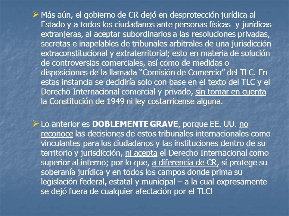 Más aún, el gobierno de CR dejó en desprotección jurídica al Estado y a todos los ciudadanos ante personas físicas y jurídicas extranjeras, al aceptar