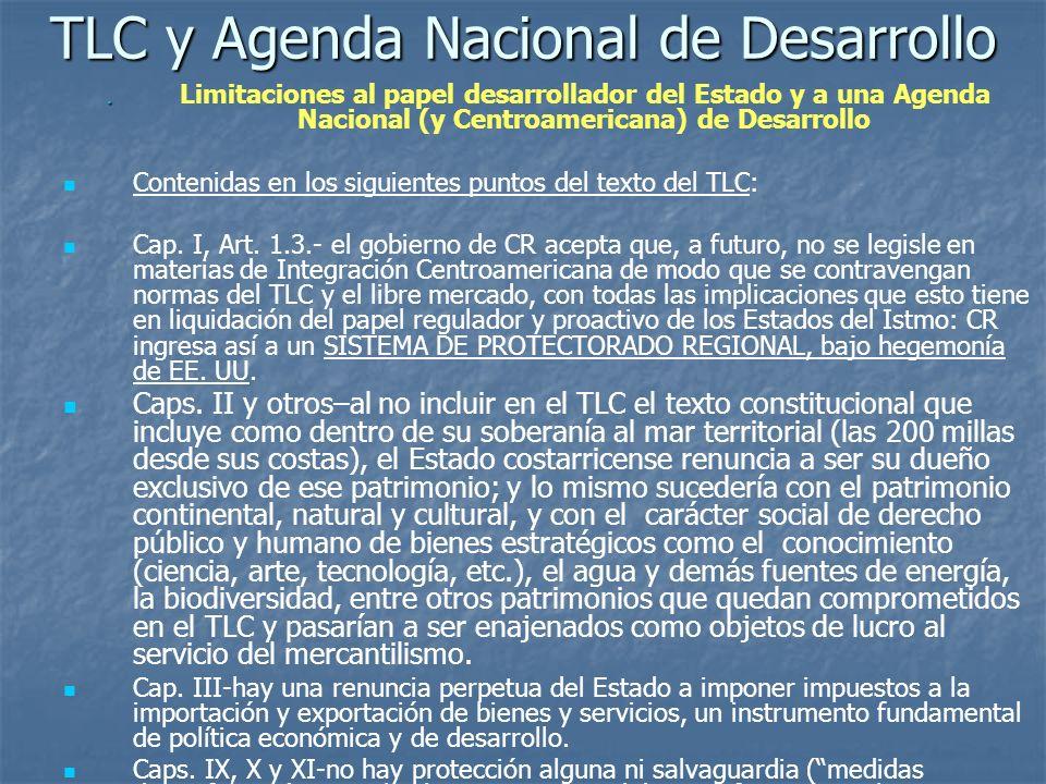 TLC y Agenda Nacional de Desarrollo Limitaciones al papel desarrollador del Estado y a una Agenda Nacional (y Centroamericana) de Desarrollo Contenida