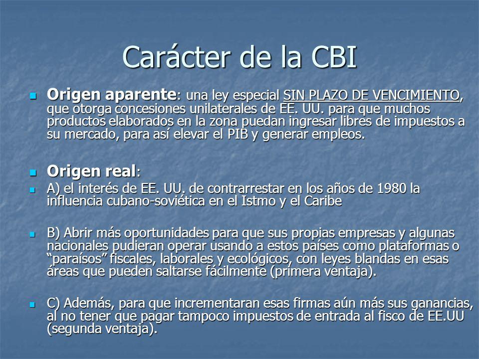 Carácter de la CBI Origen aparente : una ley especial SIN PLAZO DE VENCIMIENTO, que otorga concesiones unilaterales de EE. UU. para que muchos product