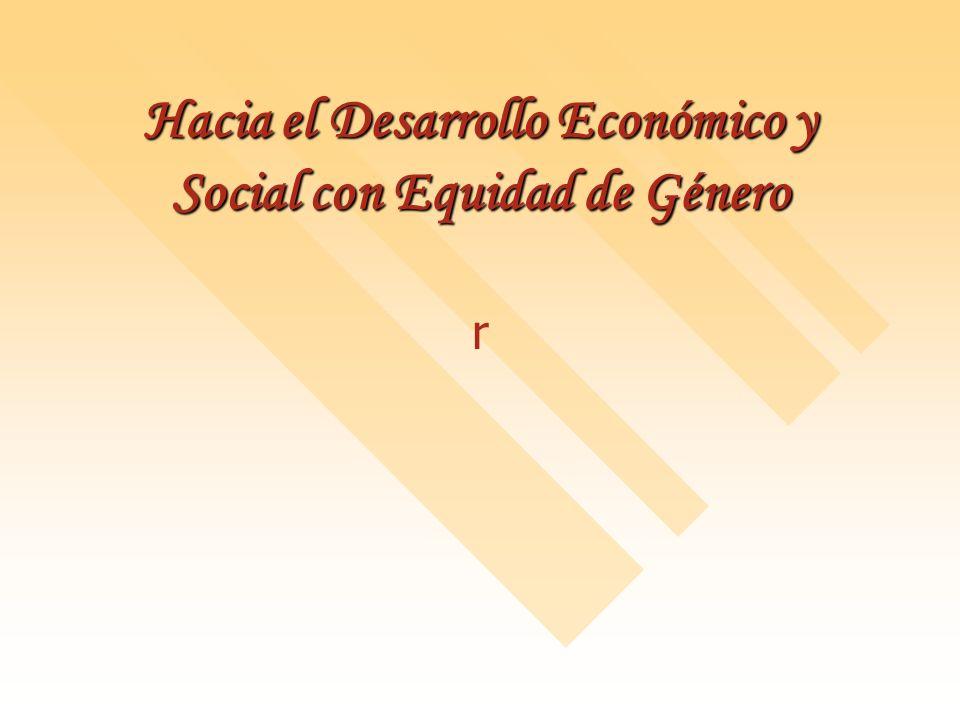 Hacia el Desarrollo Económico y Social con Equidad de Género r