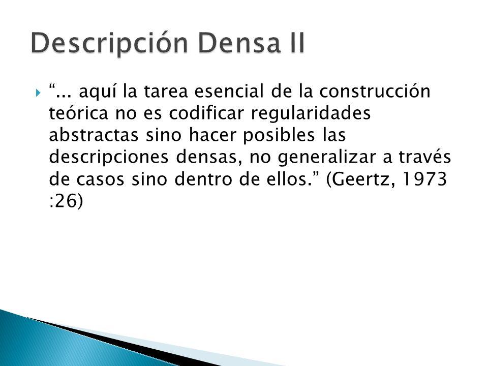 ... aquí la tarea esencial de la construcción teórica no es codificar regularidades abstractas sino hacer posibles las descripciones densas, no genera
