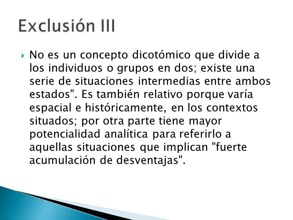 No es un concepto dicotómico que divide a los individuos o grupos en dos; existe una serie de situaciones intermedias entre ambos estados