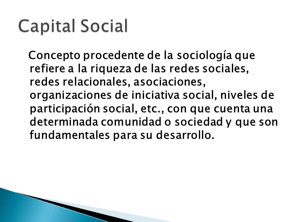 Concepto procedente de la sociología que refiere a la riqueza de las redes sociales, redes relacionales, asociaciones, organizaciones de iniciativa so