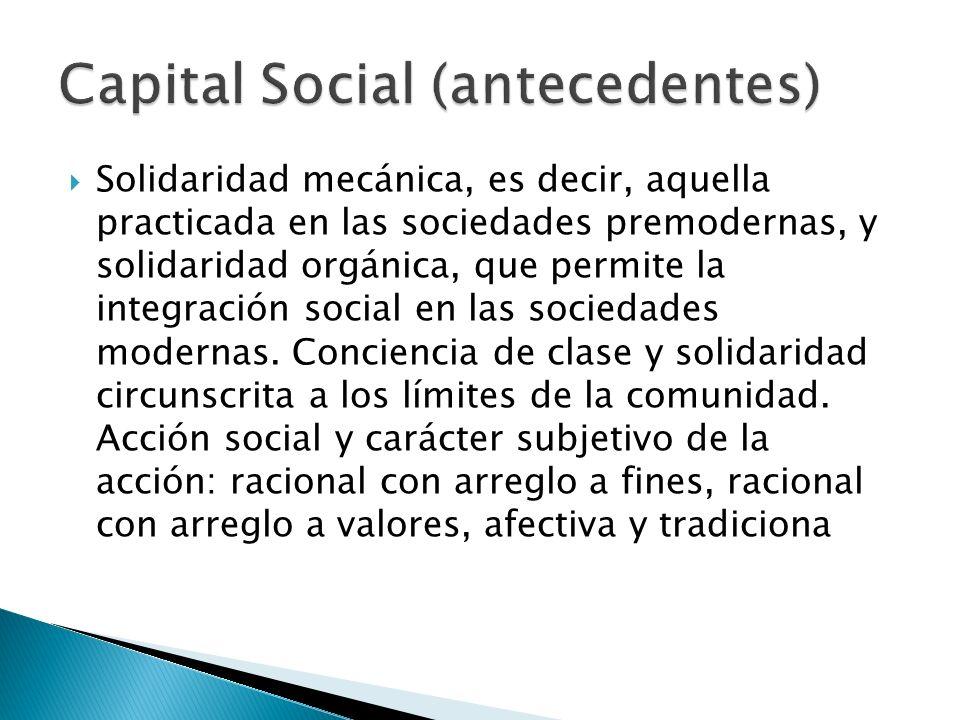 Solidaridad mecánica, es decir, aquella practicada en las sociedades premodernas, y solidaridad orgánica, que permite la integración social en las soc